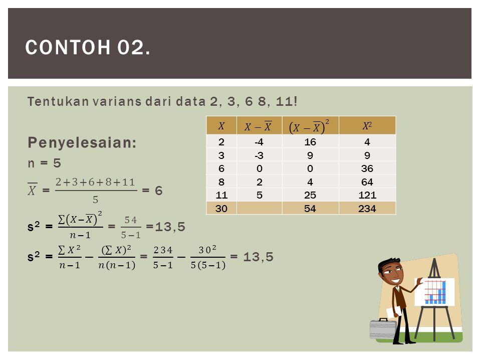 Contoh 02. Penyelesaian: Tentukan varians dari data 2, 3, 6 8, 11!