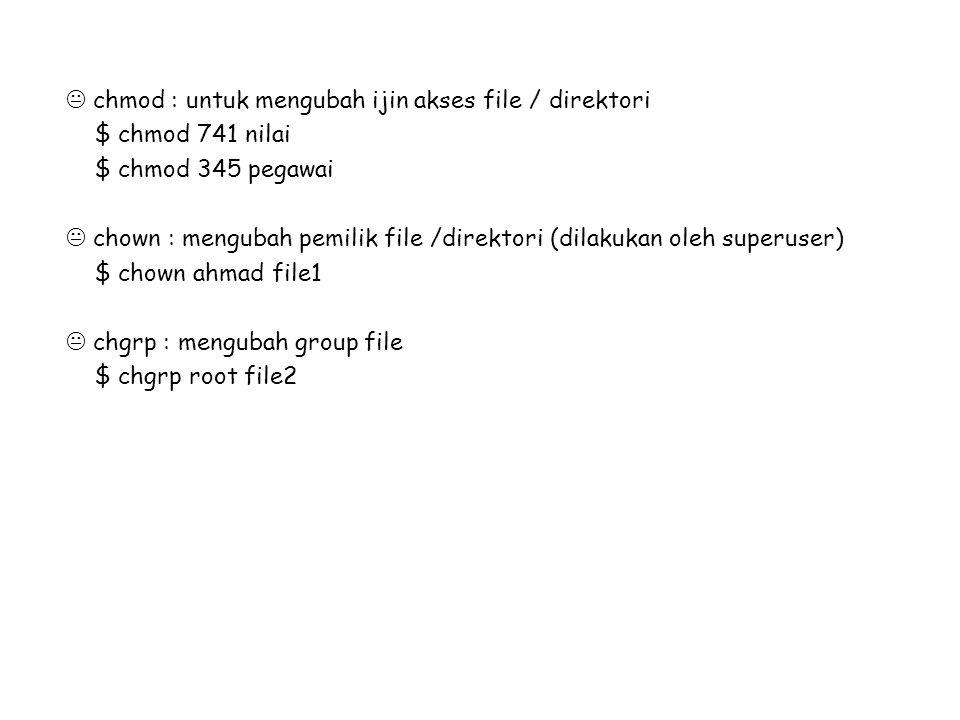 chmod : untuk mengubah ijin akses file / direktori