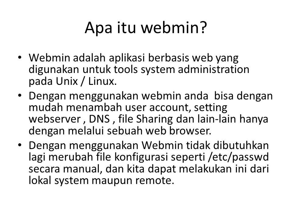 Apa itu webmin Webmin adalah aplikasi berbasis web yang digunakan untuk tools system administration pada Unix / Linux.