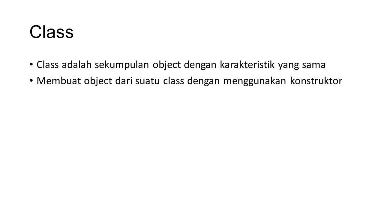 Class Class adalah sekumpulan object dengan karakteristik yang sama