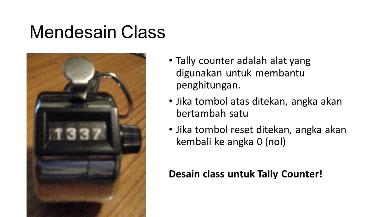Mendesain Class Tally counter adalah alat yang digunakan untuk membantu penghitungan. Jika tombol atas ditekan, angka akan bertambah satu.