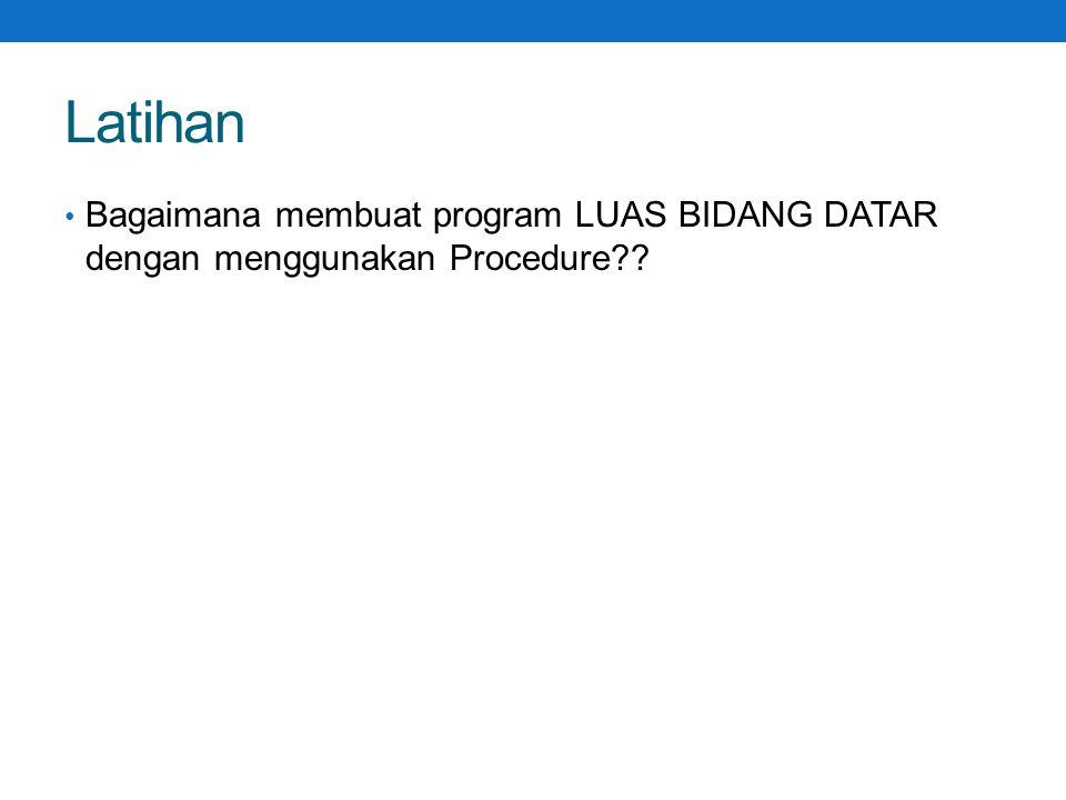 Latihan Bagaimana membuat program LUAS BIDANG DATAR dengan menggunakan Procedure