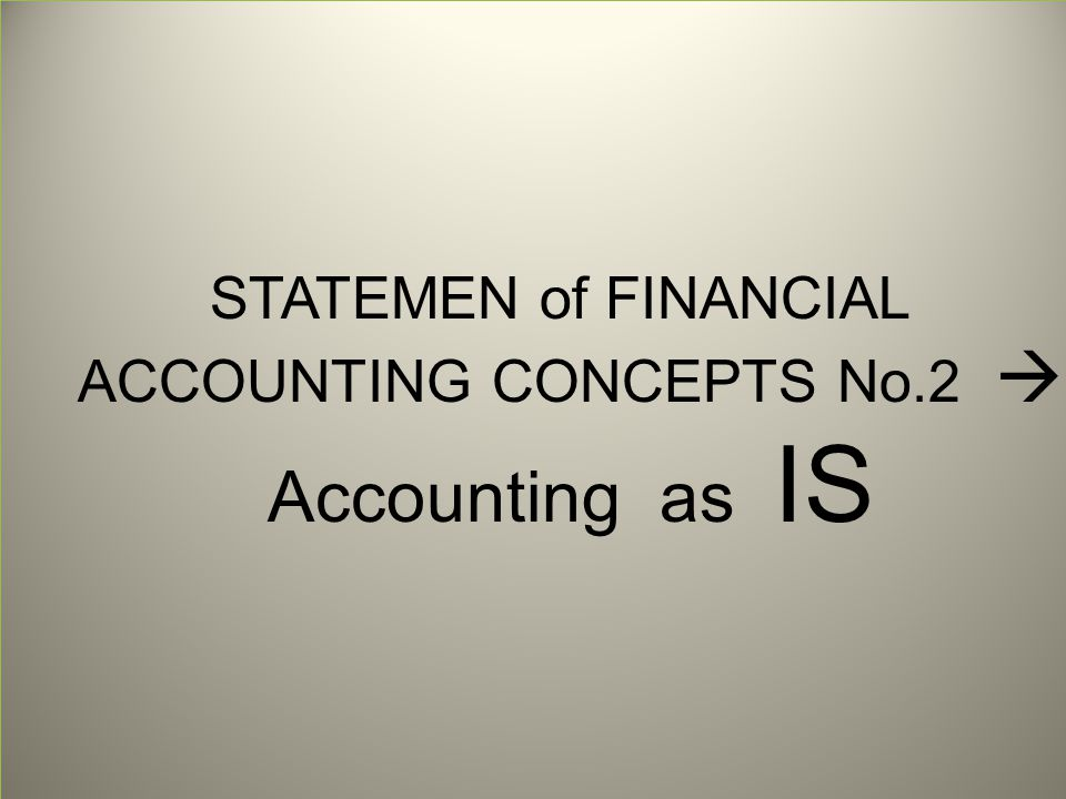 STATEMEN of FINANCIAL ACCOUNTING CONCEPTS No.2  Accounting as IS