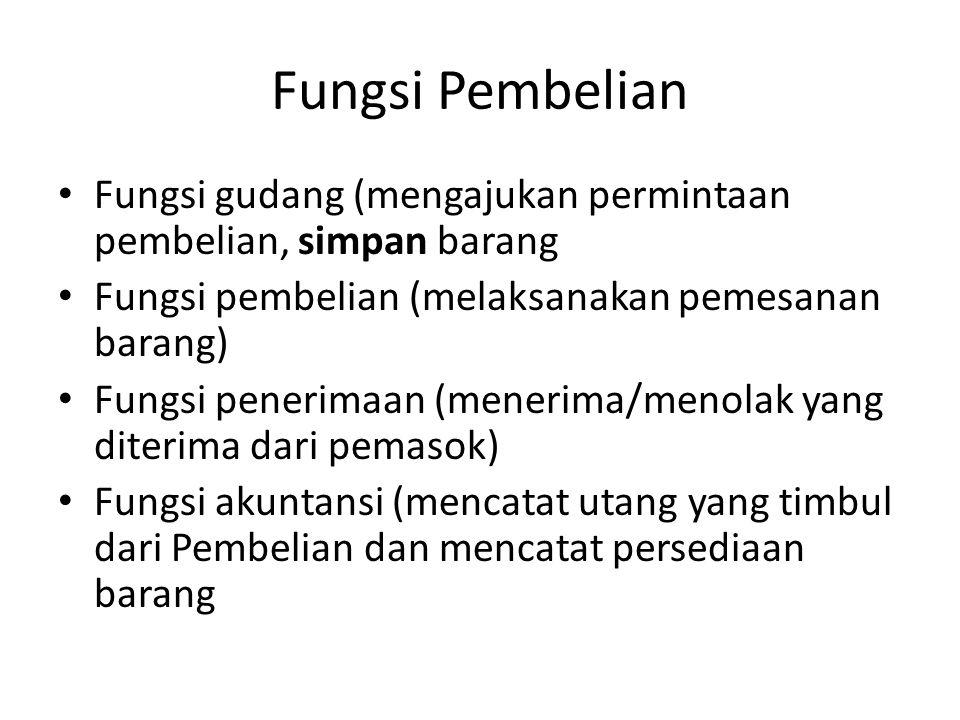 Fungsi Pembelian Fungsi gudang (mengajukan permintaan pembelian, simpan barang. Fungsi pembelian (melaksanakan pemesanan barang)