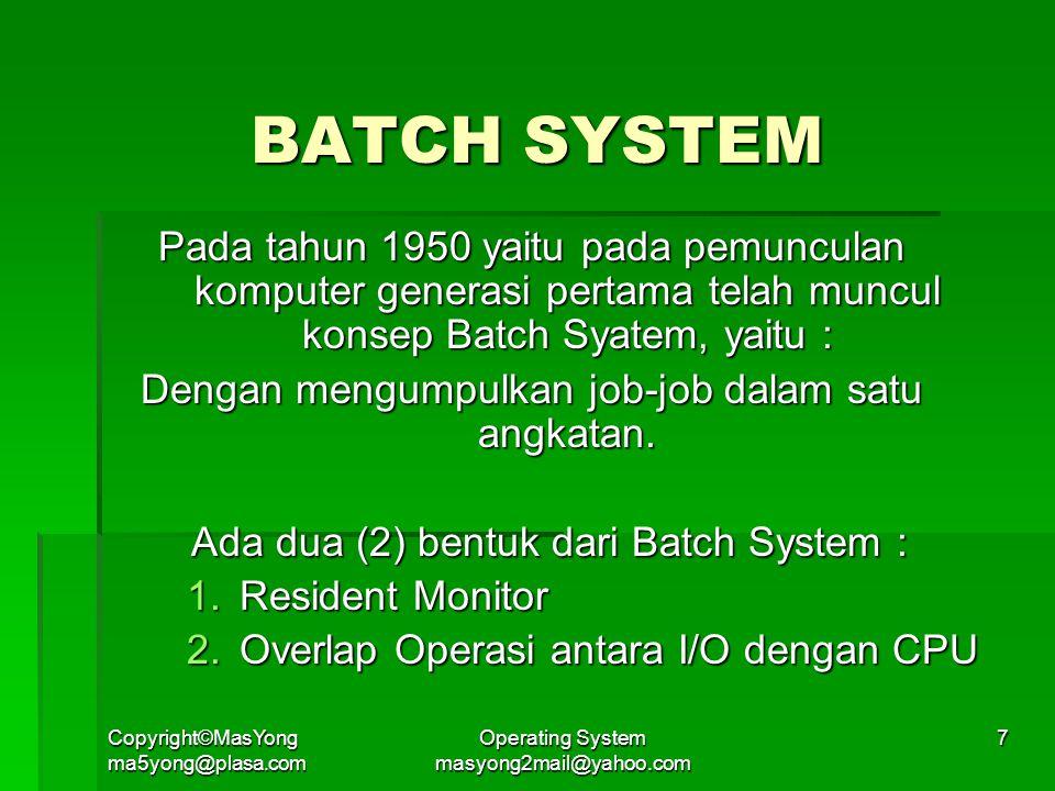 BATCH SYSTEM Pada tahun 1950 yaitu pada pemunculan komputer generasi pertama telah muncul konsep Batch Syatem, yaitu :