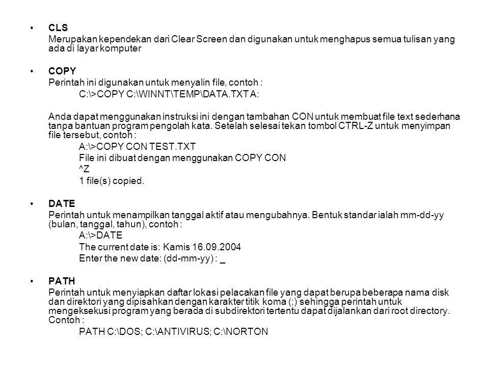 CLS Merupakan kependekan dari Clear Screen dan digunakan untuk menghapus semua tulisan yang ada di layar komputer.