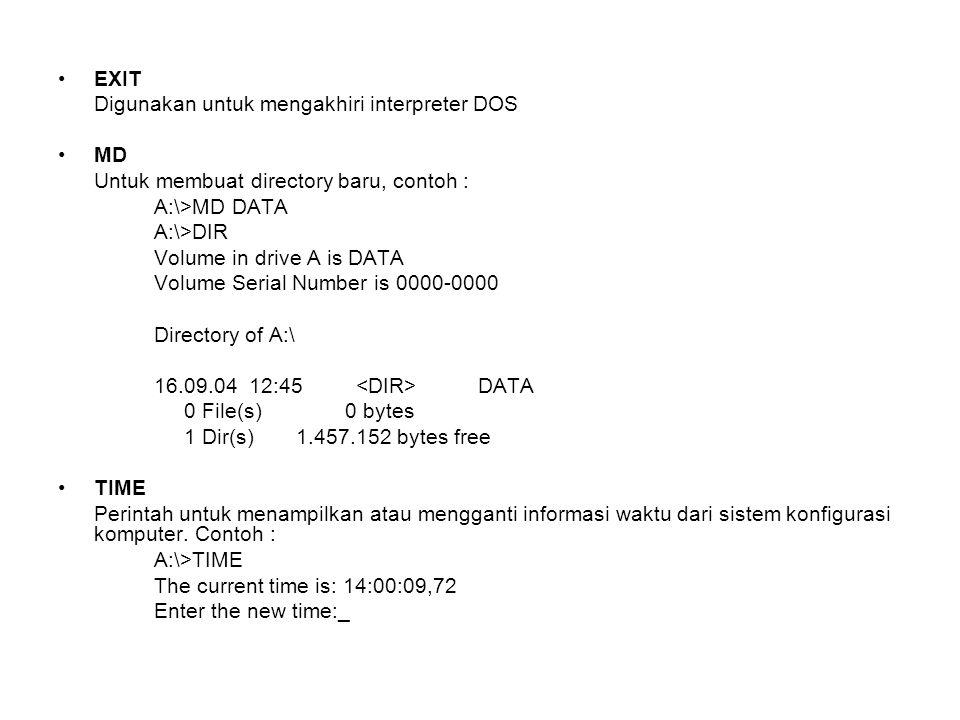 EXIT Digunakan untuk mengakhiri interpreter DOS. MD. Untuk membuat directory baru, contoh : A:\>MD DATA.