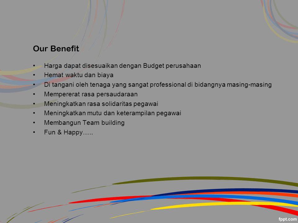 Our Benefit Harga dapat disesuaikan dengan Budget perusahaan
