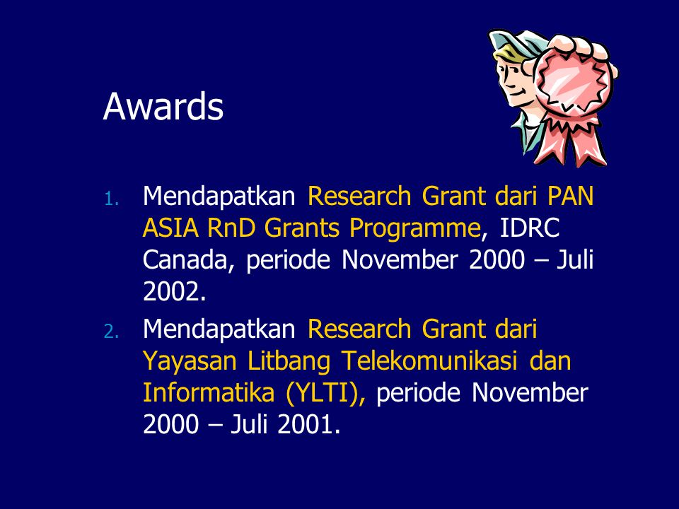 Awards Mendapatkan Research Grant dari PAN ASIA RnD Grants Programme, IDRC Canada, periode November 2000 – Juli 2002.