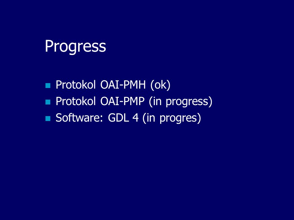 Progress Protokol OAI-PMH (ok) Protokol OAI-PMP (in progress)