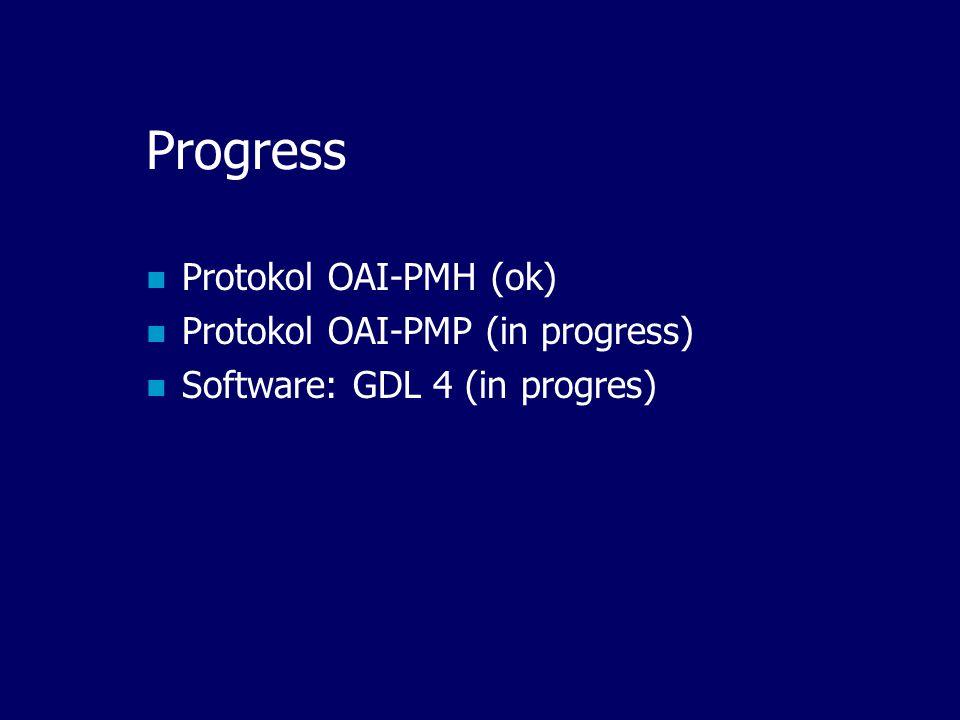 Progress Protokol OAI-PMH (ok) Protokol OAI-PMP (in progress)