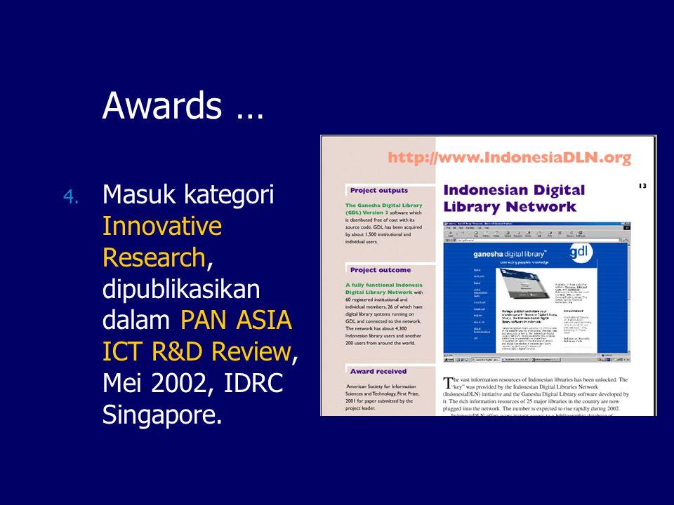 Awards … Masuk kategori Innovative Research, dipublikasikan dalam PAN ASIA ICT R&D Review, Mei 2002, IDRC Singapore.