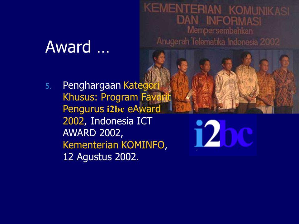 Award … Penghargaan Kategori Khusus: Program Favorit Pengurus i2bc eAward 2002, Indonesia ICT AWARD 2002, Kementerian KOMINFO, 12 Agustus 2002.