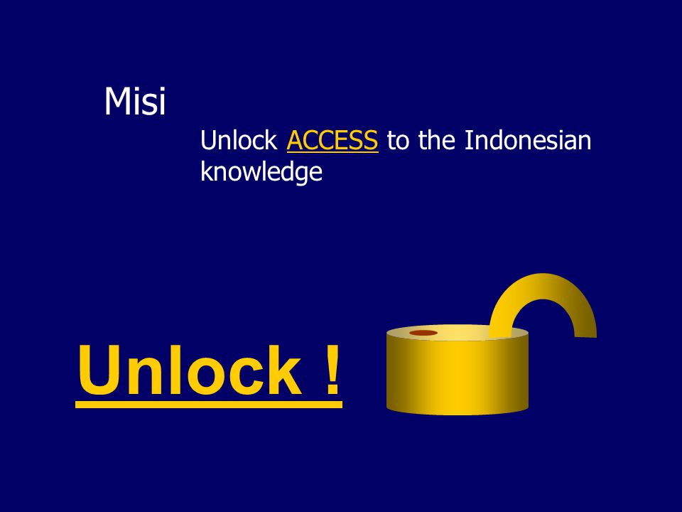 Misi Unlock ACCESS to the Indonesian knowledge Unlock !