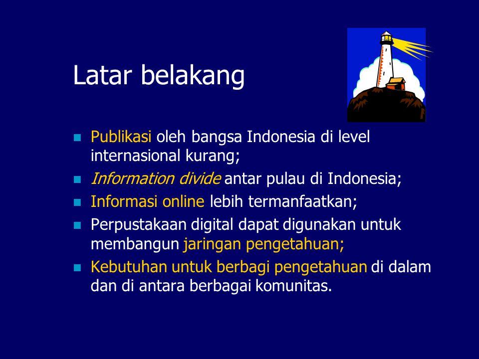 Latar belakang Publikasi oleh bangsa Indonesia di level internasional kurang; Information divide antar pulau di Indonesia;