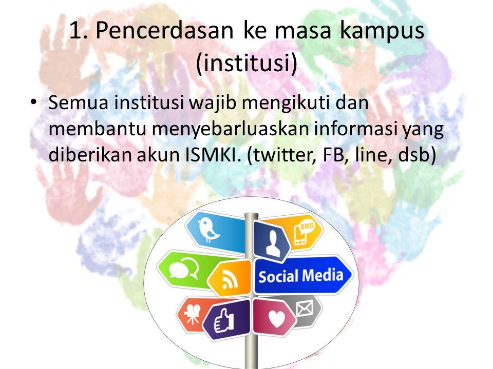 1. Pencerdasan ke masa kampus (institusi)