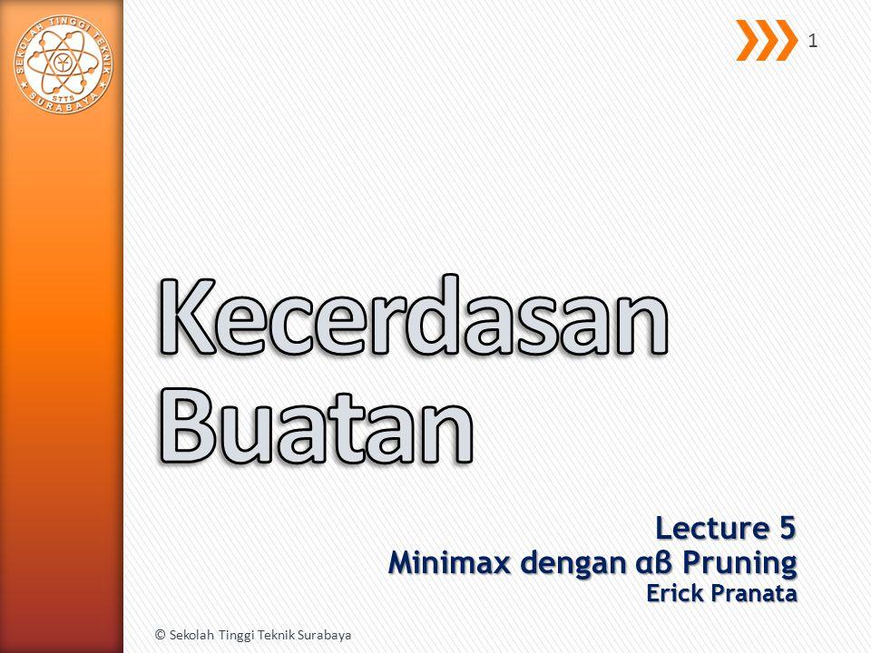 Lecture 5 Minimax dengan αβ Pruning Erick Pranata
