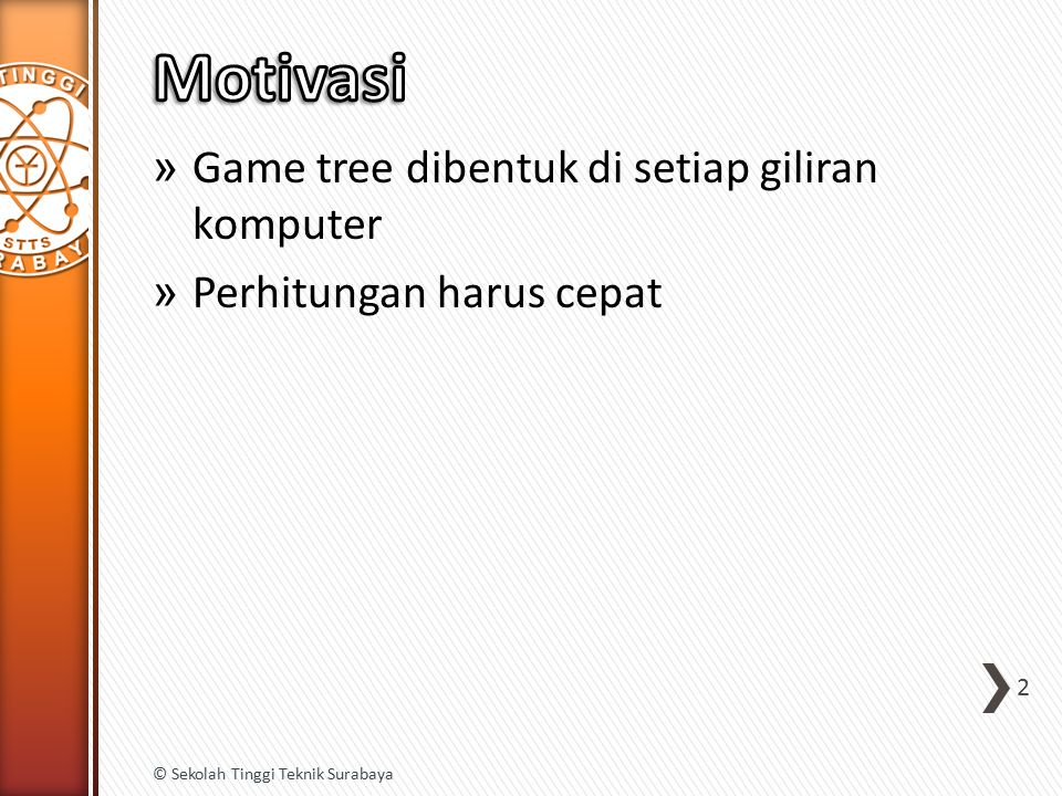 Motivasi Game tree dibentuk di setiap giliran komputer