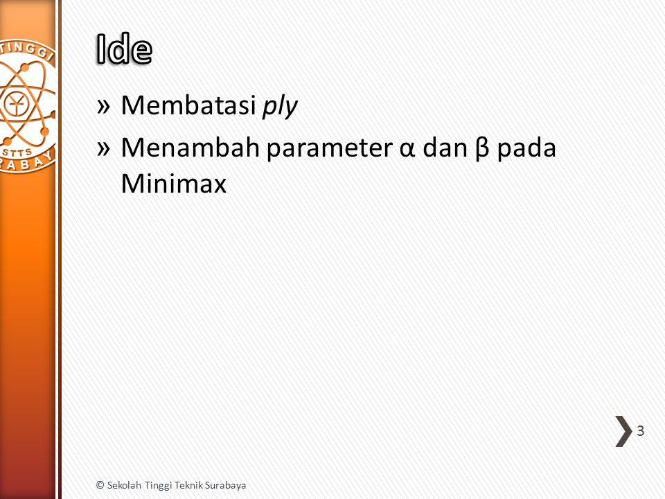 Ide Membatasi ply Menambah parameter α dan β pada Minimax