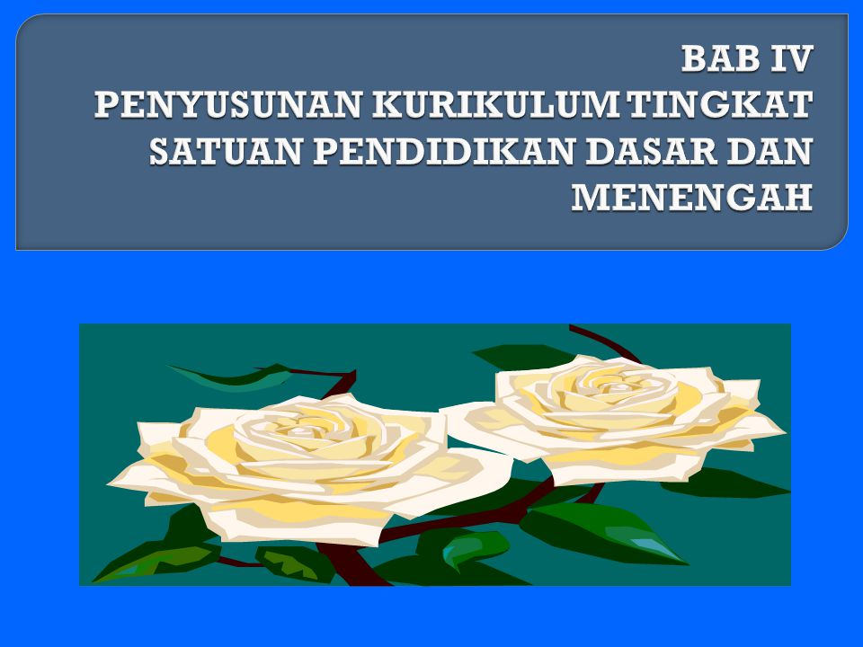 BAB IV PENYUSUNAN KURIKULUM TINGKAT SATUAN PENDIDIKAN DASAR DAN MENENGAH