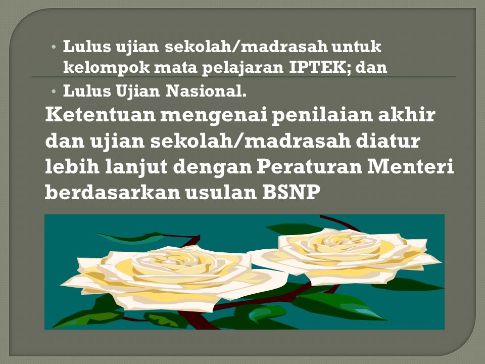 Lulus ujian sekolah/madrasah untuk kelompok mata pelajaran IPTEK; dan