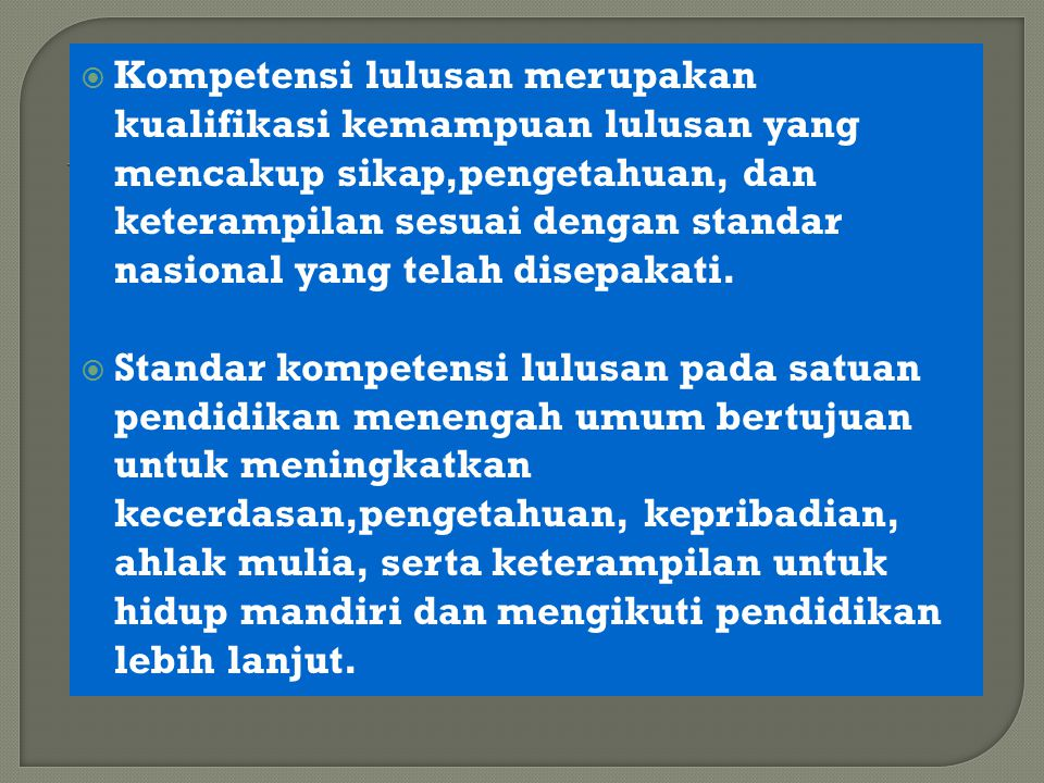 Kompetensi lulusan merupakan kualifikasi kemampuan lulusan yang mencakup sikap,pengetahuan, dan keterampilan sesuai dengan standar nasional yang telah disepakati.
