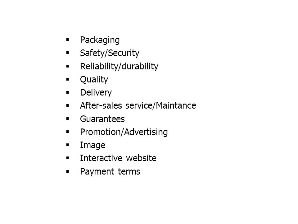Reliability/durability Quality Delivery After-sales service/Maintance
