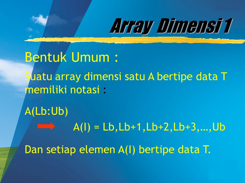 Array Dimensi 1 Bentuk Umum :
