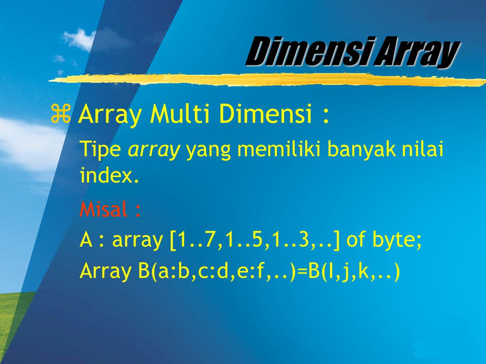 Dimensi Array Array Multi Dimensi :