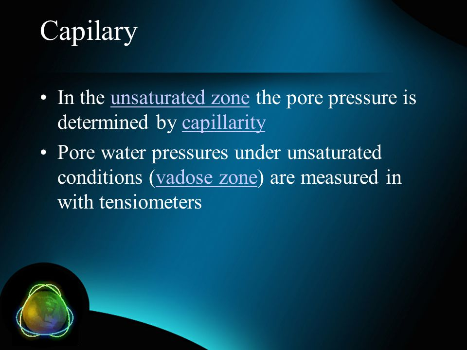 Capilary In the unsaturated zone the pore pressure is determined by capillarity.