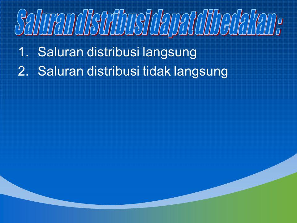Saluran distribusi dapat dibedakan :