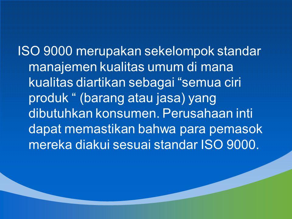 ISO 9000 merupakan sekelompok standar manajemen kualitas umum di mana kualitas diartikan sebagai semua ciri produk (barang atau jasa) yang dibutuhkan konsumen.