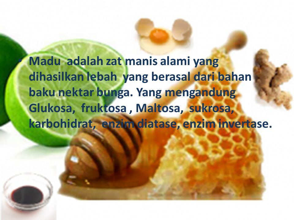 Madu adalah zat manis alami yang dihasilkan lebah yang berasal dari bahan baku nektar bunga.