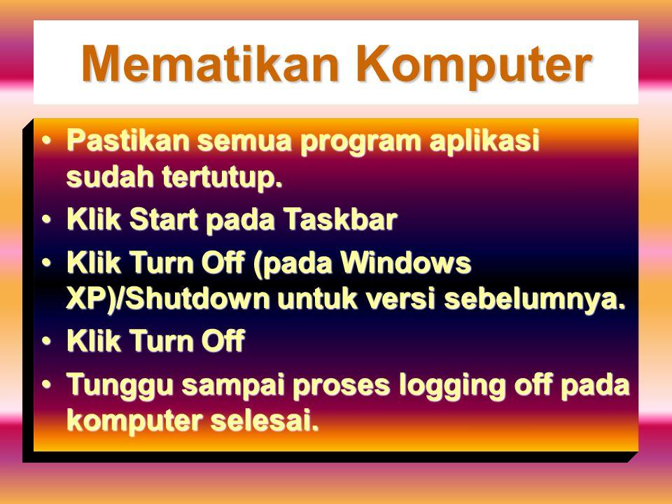 Mematikan Komputer Pastikan semua program aplikasi sudah tertutup.