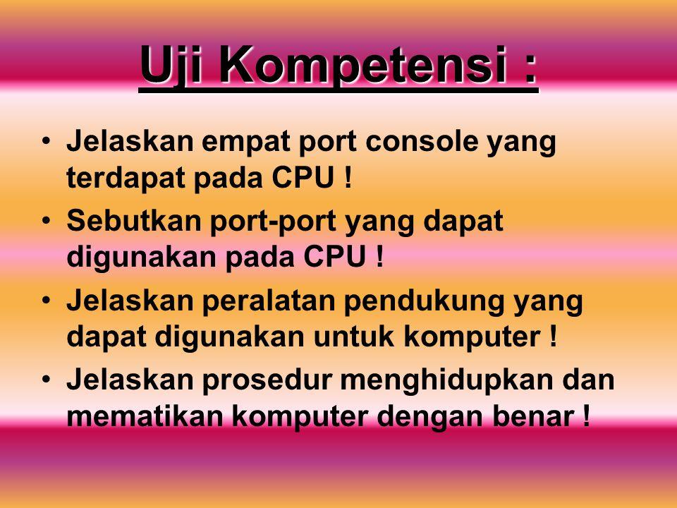 Uji Kompetensi : Jelaskan empat port console yang terdapat pada CPU !