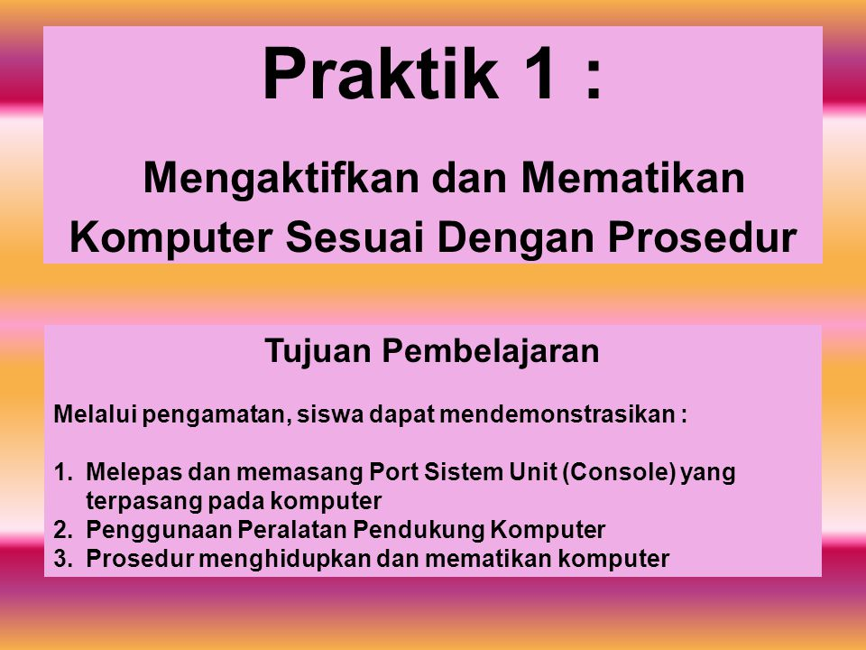 Praktik 1 : Mengaktifkan dan Mematikan Komputer Sesuai Dengan Prosedur