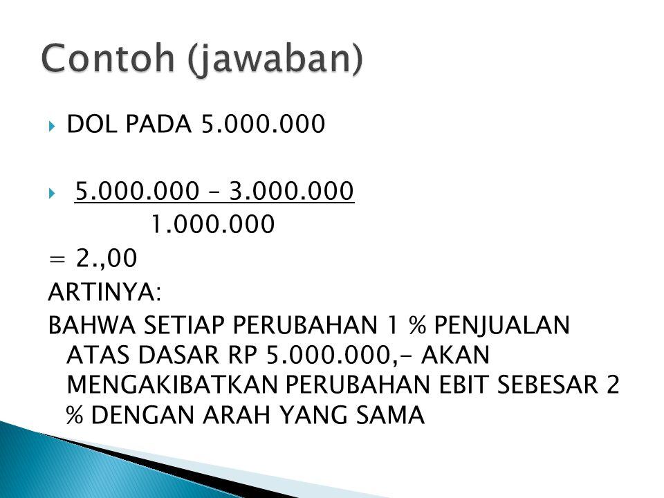 Contoh (jawaban) DOL PADA 5.000.000 5.000.000 – 3.000.000 1.000.000