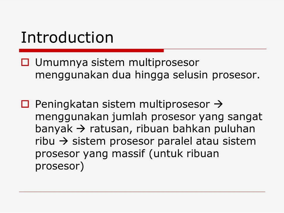 Introduction Umumnya sistem multiprosesor menggunakan dua hingga selusin prosesor.