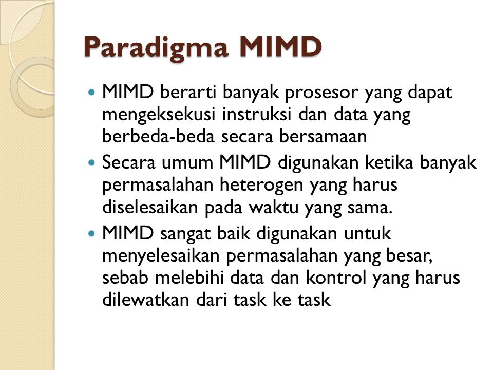 Paradigma MIMD MIMD berarti banyak prosesor yang dapat mengeksekusi instruksi dan data yang berbeda-beda secara bersamaan.