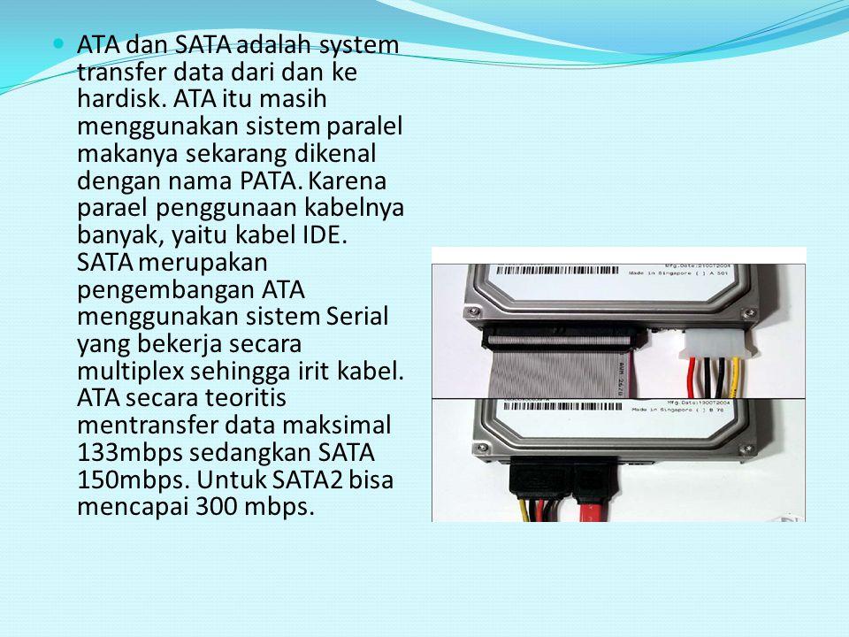 ATA dan SATA adalah system transfer data dari dan ke hardisk