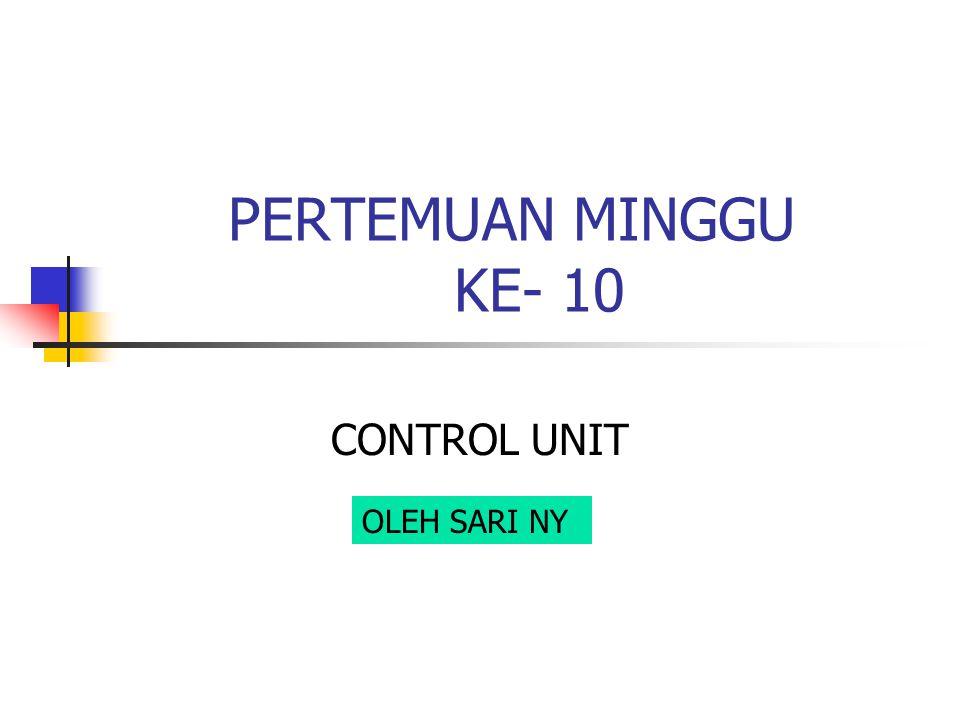 PERTEMUAN MINGGU KE- 10 CONTROL UNIT OLEH SARI NY