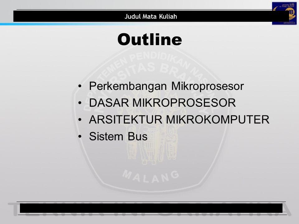Outline Perkembangan Mikroprosesor DASAR MIKROPROSESOR