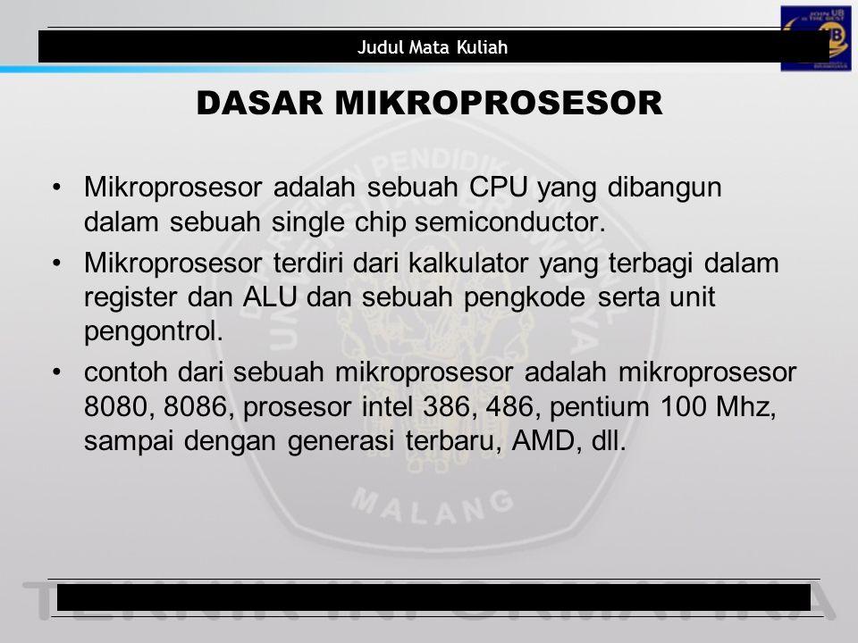 DASAR MIKROPROSESOR Mikroprosesor adalah sebuah CPU yang dibangun dalam sebuah single chip semiconductor.