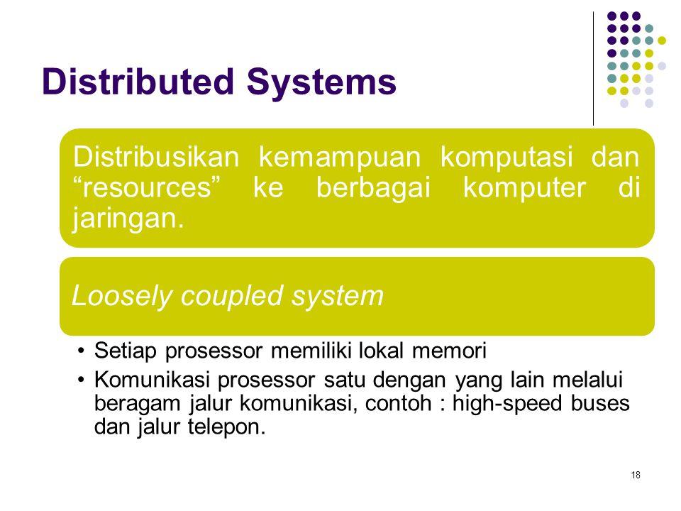 Distributed Systems Distribusikan kemampuan komputasi dan resources ke berbagai komputer di jaringan.