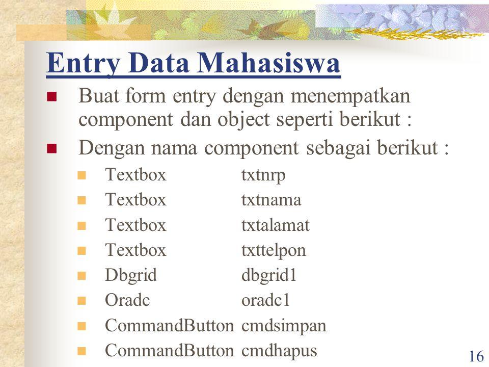 Entry Data Mahasiswa Buat form entry dengan menempatkan component dan object seperti berikut : Dengan nama component sebagai berikut :
