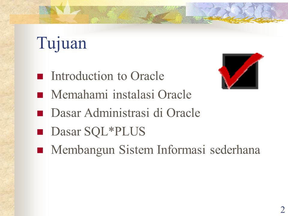 Tujuan Introduction to Oracle Memahami instalasi Oracle