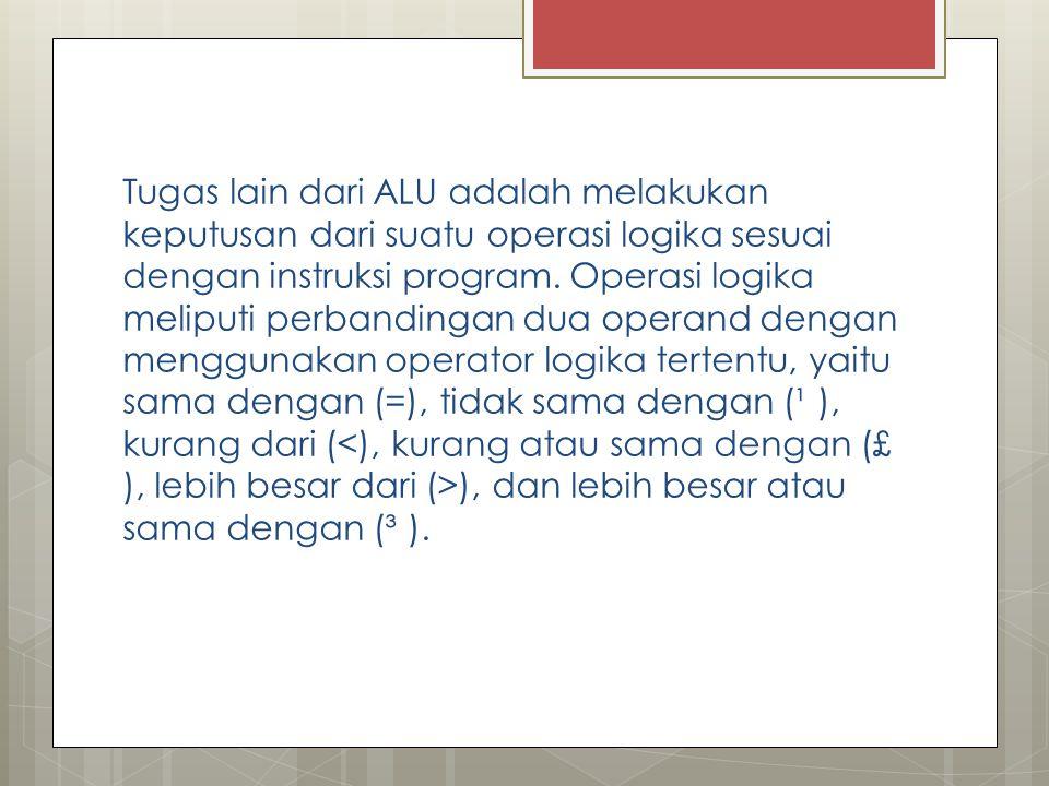 Tugas lain dari ALU adalah melakukan keputusan dari suatu operasi logika sesuai dengan instruksi program.