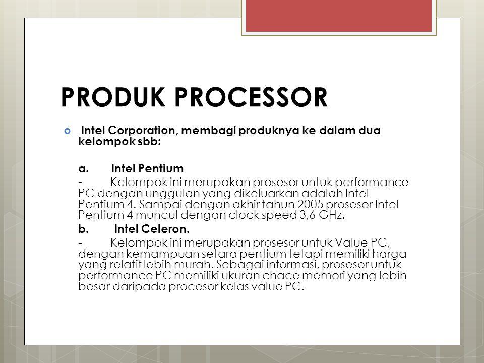 PRODUK PROCESSOR Intel Corporation, membagi produknya ke dalam dua kelompok sbb: a. Intel Pentium.