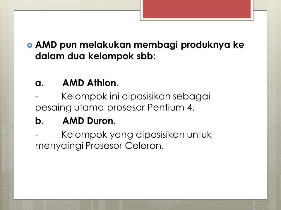 AMD pun melakukan membagi produknya ke dalam dua kelompok sbb: