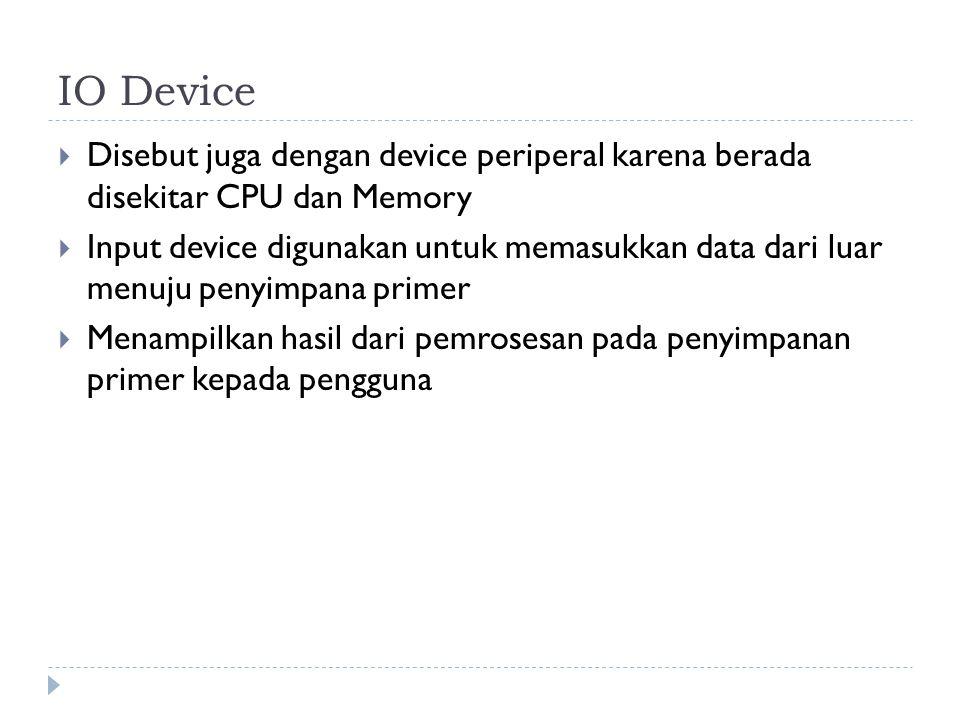 IO Device Disebut juga dengan device periperal karena berada disekitar CPU dan Memory.